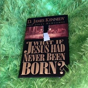 What If Jesus Had Never Been Born? Book